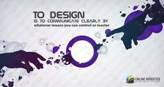 To Design is to communicate clearly by whatever means you can control or master