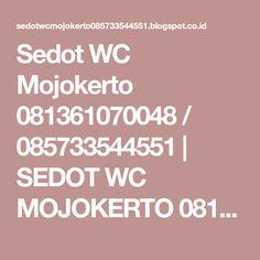 Sedot WC Mojokerto 081361070048 / 085733544551   SEDOT WC MOJOKERTO 081361070048 / 085733544551