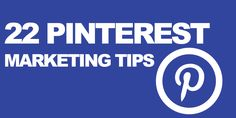 Use these 22 #Pinterest Marketing Tips to boost your pinterest marketing strategy.