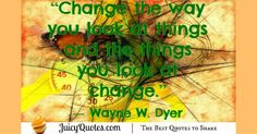 Quote About Change - Wayne W. Dyer Change Quotes, Be Yourself Quotes, Best Quotes, Best Quotes Ever