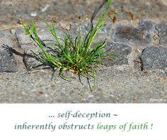 ... #self_deception ~ inherently obstructs #leaps_of_faith ! ( #Samara )