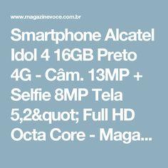 "Smartphone Alcatel Idol 4 16GB Preto 4G - Câm. 13MP + Selfie 8MP Tela 5,2"" Full HD Octa Core - Magazine Hildericobs"