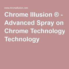 Chrome Illusion ® - Advanced Spray on Chrome Technology