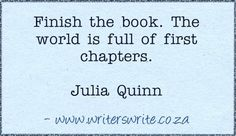 """""""Finish the book. The world is full of first chapters."""" -- Julia Quinn"""