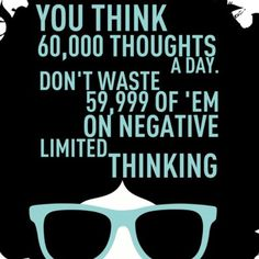 Don't waste your thoughts on negativity. Be Proactive