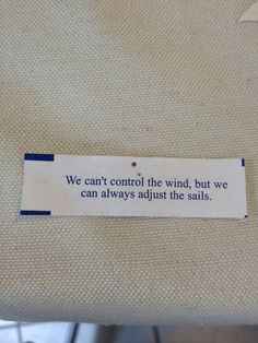 We can't control the wind but we an always adjust the sails.