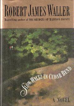 A Slow Waltz in Cedar Bend by Robert James Waller