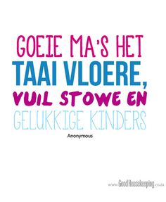 is ek een goeie ma:p ? Rain Quotes, Afrikaanse Quotes, Good Housekeeping, Letter Wall, True Words, Inspire Me, Life Lessons, Best Quotes, Qoutes
