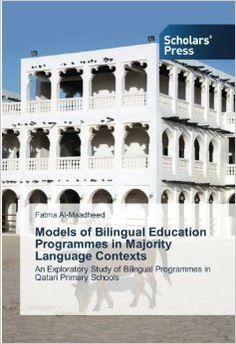 #newbooks Models of Bilingual Education Programmes in Majority Language Contexts: An Exploratory Study of Bilingual Programmes in Qatari Primary Schools by Fatma al-Maadheed - P115 ALM