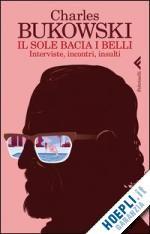 IL SOLE BACIA I BELLI un libro di BUKOWSKI CHARLES pubblicato da Feltrinelli
