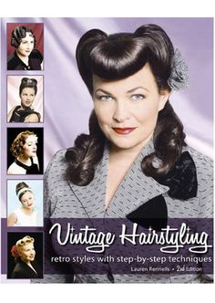 Vintage Hairstyling: Retro Styles with Step-by-Step Techniques - Fashion 1930s, 1940s & 1950s style - vintage reproduction- I need this book!!!