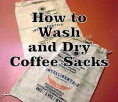 Tips for Washing and Drying Coffee Sacks Burlap coffee sacks can be used in so many DIY projects but they can often start out feeling rather stiff and perhap