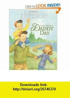 Lets Have a Daddy Day (9780310712152) Karen Kingsbury, Dan Andreasen , ISBN-10: 0310712157  , ISBN-13: 978-0310712152 ,  , tutorials , pdf , ebook , torrent , downloads , rapidshare , filesonic , hotfile , megaupload , fileserve