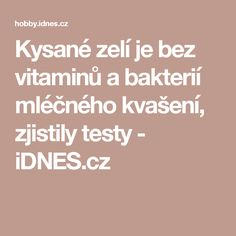 Kysané zelí je bez vitaminů a bakterií mléčného kvašení, zjistily testy - iDNES.cz