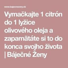 Vymačkajte 1 citrón do 1 lyžice olivového oleja a zapamätáte si to do konca svojho života | Báječné Ženy Lose Weight, Weight Loss, Nordic Interior, Natural Remedies, Healthy Lifestyle, Ursula, Gardening, Beauty, Decor