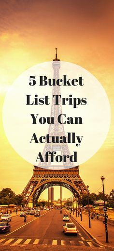 Bucket trips are once-in-a-lifetime experiences, but they also seem like they cost buckets of money. Here are 5 destinations on everyone's list that are actually affordable.