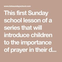 This first Sunday school lesson of a series that will introduce children to the importance of prayer in their daily lives.