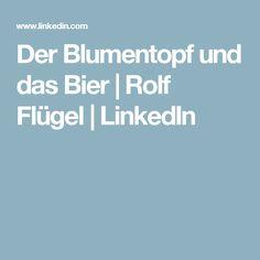 Der Blumentopf und das Bier | Rolf Flügel | LinkedIn