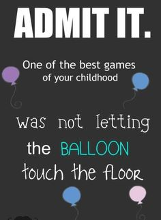 Oh yes : )  My brother and I used to play this game and every balloon was a planet.  When a balloon one would hit the floor, we would just move onto the next planet...so much fun back in the day.  It didn't take much to entertain us!  LOL