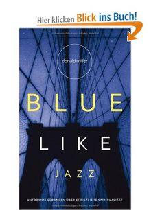 Blue like Jazz: Unfromme Gedanken über christliche Spiritualität: Amazon.de: Donald Miller, Christian Rendel: Bücher