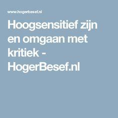 Hoogsensitief zijn en omgaan met kritiek - HogerBesef.nl