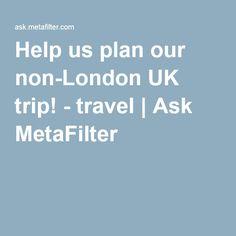 Help us plan our non-London UK trip! - travel   Ask MetaFilter