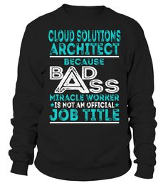 Cloud Solutions Architect - Badass Miracle Worker