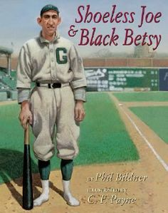 2004 Winner - Shoeless Joe & Black Betsy by Phil Bildner: Shoeless Joe Jackson, said by some to be the greatest baseball player ever, goes into a hitting slump just before he is to start his minor league career, so he asks his friend to make him a special bat to help him hit.