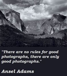 I love Ansel Adams quotes about photography...