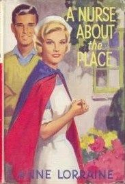 A Nurse About The Place by Anne Lorraine published by Mills and Boon in 1963.