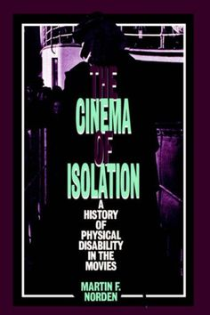 Norden, Martin F. The Cinema of Isolation: A History of Physical Disability in the Movies. New Brunswick: Rutgers University Press, 1994.