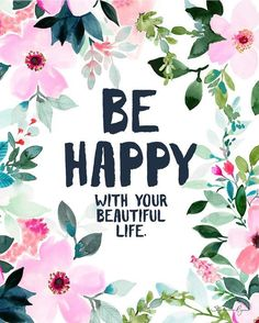 be happy with your beautiful life floral background