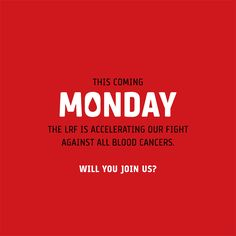 oThis coming Monday, the LRF is accelerating our fight against all blood cancers. We are in this for life. Will you join us?
