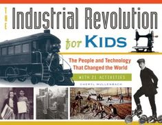 The Industrial Revolution for Kids: The People and Technology That Changed the World, with 21 Activities (For Kids series) by Cheryl Mullenbach History Books, World History, Texas History, Book Review Sites, Trade Books, Kids Series, Hands On Activities, History Activities, Steam Activities