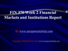 Complete the University of Phoenix Study Guide: Get to Know Your FIN 370 Week 2 Financial Markets and Institutions Report available on the AssignmenteHelp website. FIN 370 Week 2 Financial Markets and Institutions Report
