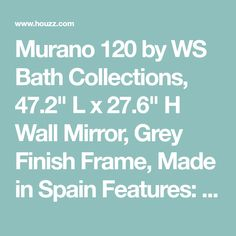 """Murano 120 by WS Bath Collections, 47.2"""" L x 27.6"""" H Wall Mirror, Grey Finish Frame, Made in Spain Features: -Wall Mirror -Grey Finish Frame -Mounting"""