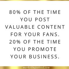 80 / 20 Rule: 80% of the time you post valuable content for your fans. 20% of the time you promote your business.