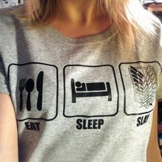 Eat sleep slay repeat. Life of the Survey Corps is pretty much summed up in this one t-shirt. If you don't enjoy fighting Titans and this tee doesn't amuse you, then you should go join Military Police Brigade instead.