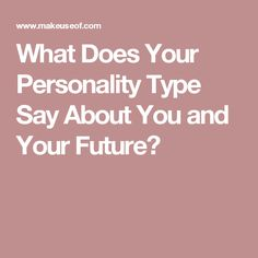 What Does Your Personality Type Say About You and Your Future?