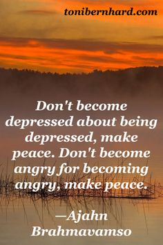 Make peace with what you're feeling. All emotions arise and pass, arise and pass.