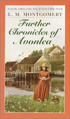 Further Chronicles of Avonlea (L.M. Montgomery Books) by L.M. Montgomery, http://www.amazon.com/dp/0553213814/ref=cm_sw_r_pi_dp_CA7yrb0QMBRH1