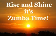 Rise and Shine it's Zumba Time!