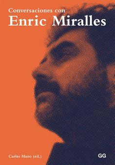 Conversaciones con Enric Miralles / Carles Muro (ed.).-- Barcelona : Gustavo…