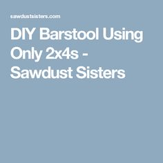DIY Barstool Using Only 2x4s - Sawdust Sisters