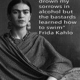 Drown Myt Sorrows – Sad Quote By Frida Kahlo
