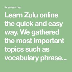 Learn Yoruba online the quick and easy way. We gathered the most important topics such as vocabulary phrases grammar and flashcards so that you only learn what you will actually need to learn for free. 50 Words, Somali, Simple Words, Zulu, Grammar, Sentences, Vocabulary, Knowledge, Language