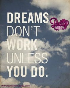 """""""Dreams don't work unless you do."""" #prettymuddy"""