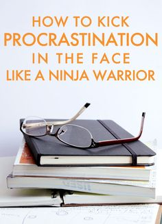 How to Kick Procrastination in the Face Like a Ninja Warrior -- A Guide to Staying On-Track and On-Task