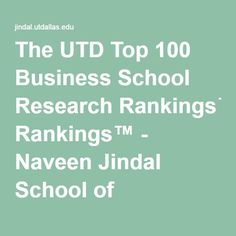 The UTD Top 100 Business School Research Rankings™ - Naveen Jindal School of Management - The University of Texas at Dallas
