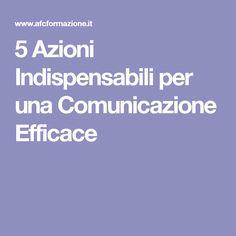 5 Azioni Indispensabili per una Comunicazione Efficace